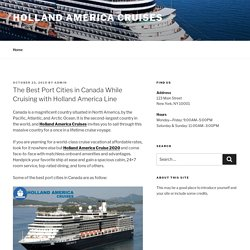 The Best Port Cities in Canada While Cruising with Holland America Line – holland america cruises
