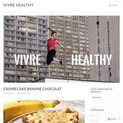 Crumb'cake banane chocolat – Vivre healthy
