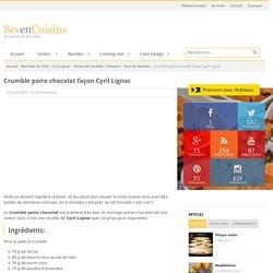 Crumble poire chocolat façon Cyril Lignac - SevenCuisine