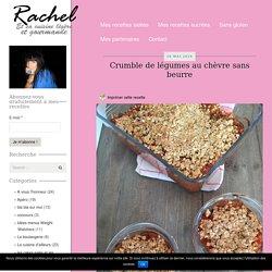 Crumble de légumes au chèvre sans beurre - Rachel et sa cuisine gourmande et légère