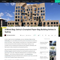 A Mixed Bag: Gehry's Crumpled Paper-Bag Building Arrives in Sydney