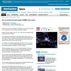 It's crunch time for dark matter if WIMPs don't show - space - 28 May 2014