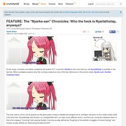 "FEATURE: The ""Nyarko-san"" Chronicles: Who the heck is Nyarlathotep, anyways?"