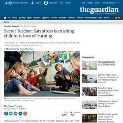 Secret Teacher: Sats stress is crushing children's love of learning