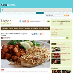 Panko-Peanut Crusted Pork Chops or Tilapia . Kitchen Explorers . PBS Parents | PBS