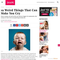 Crying: 19 Weird Reasons You Get Emotional