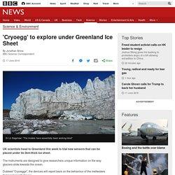 'Cryoegg' to explore under Greenland Ice Sheet