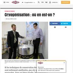 Cryogénisation : où en est-on ?