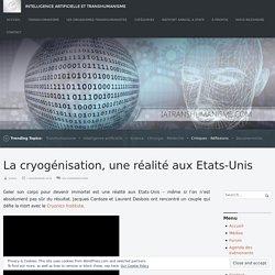 La cryogénisation, une réalité aux Etats-Unis – Intelligence Artificielle et Transhumanisme