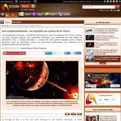 Les cryptocontinents : un mystère au centre de la Terre