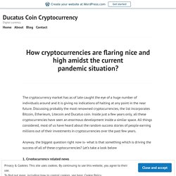 How Cryptocurrencies are Flaring Nice and High Amidst the Current Pandemic Situation?
