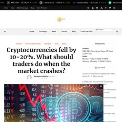Cryptocurrencies fell by 10-20%. What should traders do when the market crashes?
