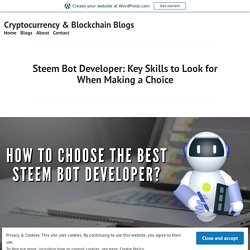 Steem Bot Developer: Key Skills to Look for When Making a Choice