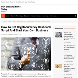 How To Get Cryptocurrency Cashback Script And Start Your Own Business - USA Breaking News Today