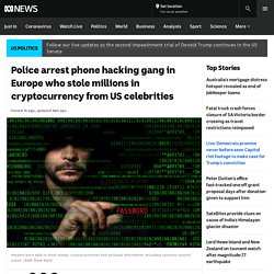 Police arrest phone hacking gang in Europe who stole millions in cryptocurrency from US celebrities