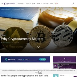 Why Cryptocurrency Matters - The Cryptonomist