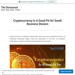 Cryptocurrency Is A Good Fit for Small Business Owners – The Dechained
