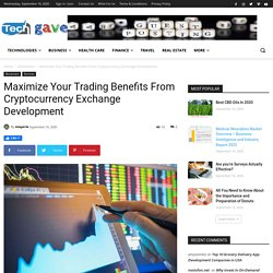 Maximize Your Trading Benefits From Cryptocurrency Exchange Development