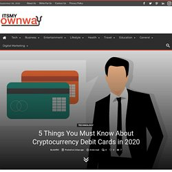5 Things You Must Know About Cryptocurrency Debit Cards in 2020 - ItsMyOwnWay
