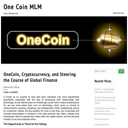 OneCoin, Cryptocurrency, And Steering The Course Of Global Finance