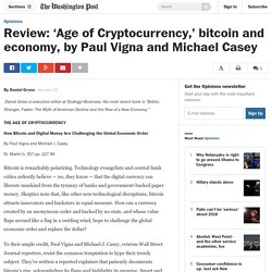 Review: 'Age of Cryptocurrency,' bitcoin and economy, by Paul Vigna and Micha...