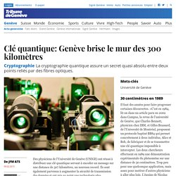 Cryptographie: Clé quantique: Genève brise le mur des 300 kilomètres