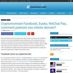 Cryptomonnaie Facebook, Eusko, WeChat Pay... comment paieront nos clients demain?