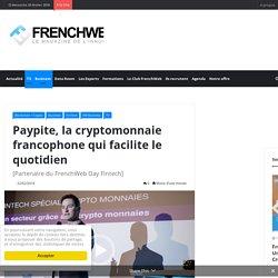 22 février 2018 - Paypite, la cryptomonnaie francophone qui facilite le quotidien