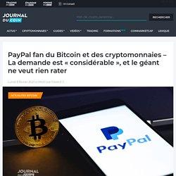 PayPal fan du Bitcoin et des cryptomonnaies - La demande est « considérable », et le géant ne veut rien rater