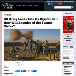 US Army Looks Into Its Crystal Ball: How Will Enemies of the Future Strike?