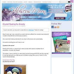 Crystal Healing for Anxiety - Hibiscus Moon Crystal Academy