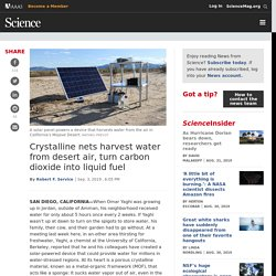 Crystalline nets harvest water from desert air, turn carbon dioxide into liquid fuel