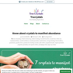Know about crystals to manifest abundance – Trucrystals