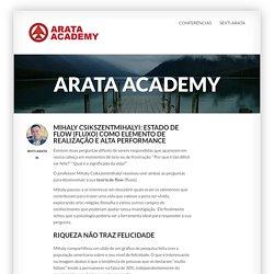 Mihaly Csikszentmihalyi: Estado de Flow (Fluxo) como elemento de realização e alta performance - Arata Academy