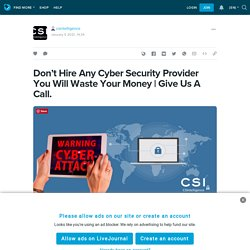 Don't Hire Any Cyber Security Provider You Will Waste Your Money