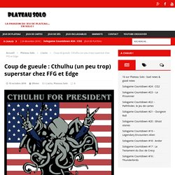 Coup de gueule : Cthulhu (un peu trop) superstar chez FFG et Edge – Plateau Solo