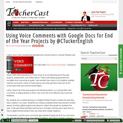 Using Voice Comments with Google Docs for End of the Year Projects by @CTuckerEnglish
