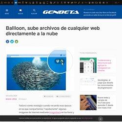 Ballloon, sube archivos de cualquier web directamente a la nube