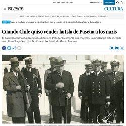Cuando Chile quiso vender la Isla de Pascua a los nazis