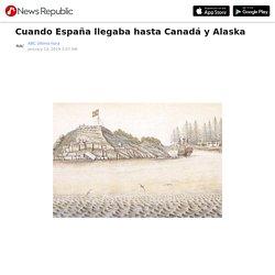 Cuando España llegaba hasta Canadá y Alaska