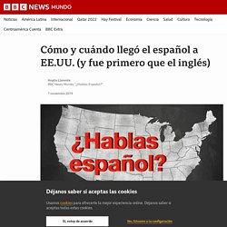 Cómo y cuándo llegó el español a EE.UU. (y fue primero que el inglés)