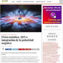 Física cuántica, ADN e integración de la polaridad negativa