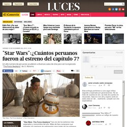 "ElComercio ""Star Wars"":¿Cuántos peruanos fueron a ver ""The Force Awakens? 1512"