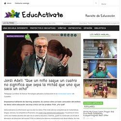 """Jordi Adell: """"Que un niño saque un cuatro no significa que sepa la mitad que uno que saca un ocho"""" - EducActívate"""