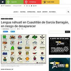 Lengua náhuatl en Cuautitlán de García Barragán, en riesgo de desaparecer