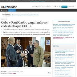 Cuba y Raúl Castro ganan más con el deshielo que EEUU