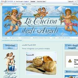 La cucina degli Angeli: Pane Integrale con pasta madre
