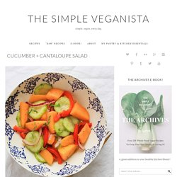 CUCUMBER + CANTALOUPE SALAD - The Simple Veganista