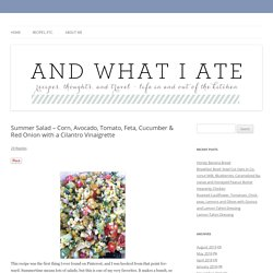 Summer Salad - Corn, Avocado, Tomato, Feta, Cucumber & Red Onion with a Cilantro Vinaigrette - And What I Ate