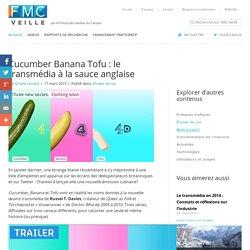 Cucumber Banana Tofu : le transmédia à la sauce anglaise
